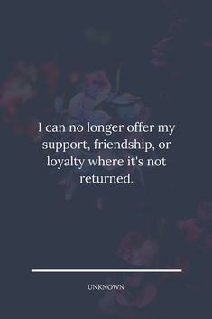I can no longer offer my support, friendship, or loyalty where it's not returned. #lessonlearnedinlife Lessons Learned In Life, Loving Someone, I Tried, Other People, Relationship Quotes, I Can, Me Quotes, It Hurts, Friendship