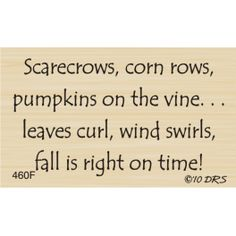 Scarecrows, corn rows, pumpkins on the vine... leaves curl, wind swirls, fall is right on time!