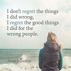 """1,281 Likes, 41 Comments - S I M P L E  R E M I N D E R S (@mysimplereminders) on Instagram: """"""""I don't regret the things I did wrong. I regret the good things I did for the wrong people.""""…"""""""