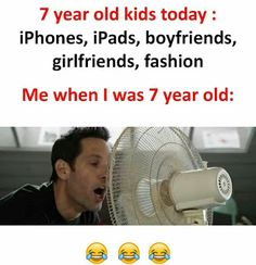 7 years old kids today: iPhones, iPads, boyfriends, girlfriends, fashion. Me when I was 7 years old: Funny School Jokes, Some Funny Jokes, Crazy Funny Memes, Really Funny Memes, School Memes, Wtf Funny, Funny Facts, Hilarious, Funny Qoutes