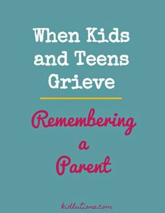 When Kids and Teens Grieve: Remembering a Deceased Parent      I've been called upon to assist grieving children and teens for more...