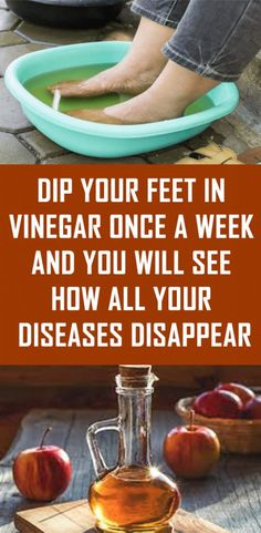 Dip Your Feet in Vinegar once a Week and You Will See How All Your Diseases Disappear