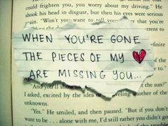 When you're gone the pieces of my ♥ are missing you..