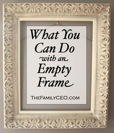 Things to Do with an Empty Frame. Need this, I have TONS of big empty frames!
