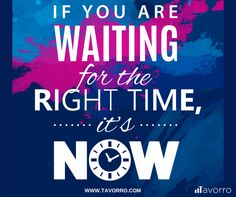 If you are waiting for the right time, it's Now! Create your free Career Profile at Tavorro now! and get matched with your perfect job! #success #quotes #jobs #tavorro