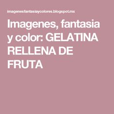 Imagenes, fantasia y color: GELATINA RELLENA DE FRUTA