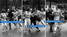 The story of Kathrine Switzer, the woman who snuck into the Boston Marathon in 1967, whom they tried to force off the course. 2017 will be the 50th anniversary and she will try to break her old time when she's 70 years old!