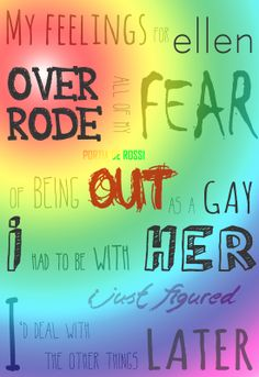"""""""My feelings for Ellen overrode all of my fear of being out as a lesbian. I had to be with her. I just figured I'd deal with the other things later."""" - Portia De Rossi"""