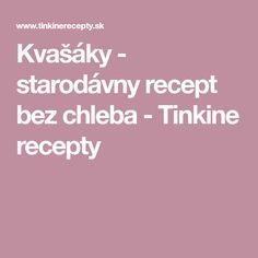 Kvašáky - starodávny recept bez chleba - Tinkine recepty