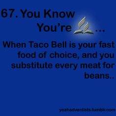 …When Taco Bell is your fast food chain of choice; substituting meat for beans… Adventist World, 7 Day Adventist, Christian Post, Christian Humor, Seventh Day Adventist Hymnal, Conquistador, Sabbath Quotes, Church Humor, Vegan Fast Food