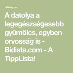 A datolya a legegészségesebb gyümölcs, egyben orvosság is - Bidista.com - A TippLista!