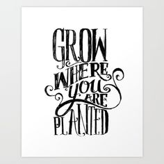"Grow Where You Are Planted by Matthew Taylor Wilson 17"" x 21"" / $40 / Society6"
