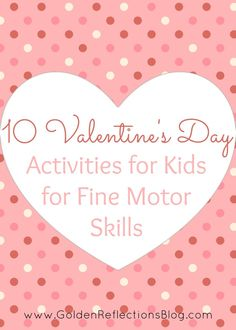 10 Valentine's Day Activities for Kids with a focus on fine motor skills practice! - www.GoldenReflectionsBlog.com