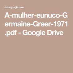 A-mulher-eunuco-Germaine-Greer-1971.pdf - Google Drive