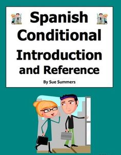 Spanish Conditional Tense Introduction and Student Reference by Sue Summers - Contains verb conjugation samples for ar/er/ir verbs and 12 irregular verbs stems and sentence samples.