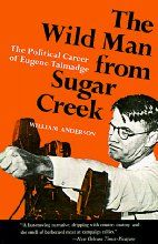 """Book review of William Anderson's biography on: The Wild Man from Sugar Creek, The Political Career of Eugene Talmadge.   Literary review by Aberjhani: """"Putting Eugene Talmadge's Wild Legacy in a Contemporary Context"""""""
