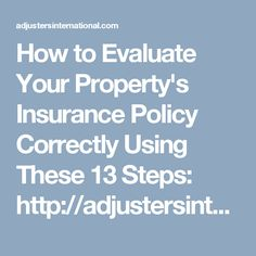 How to Evaluate Your Property's Insurance Policy Correctly Using These 13 Steps: http://adjustersinternational.com/publications/adjusting-today/expecting-the-unexpected-part-of-the-unexpected/5/