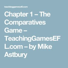 Chapter 1 – The Comparatives Game – TeachingGamesEFL.com – by Mike Astbury