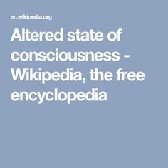 Altered state of consciousness - Wikipedia, the free encyclopedia