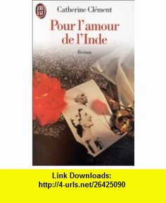 Pour lamour de lInde (French Edition) (9782290038963) Catherine Clement , ISBN-10: 2290038962  , ISBN-13: 978-2290038963 ,  , tutorials , pdf , ebook , torrent , downloads , rapidshare , filesonic , hotfile , megaupload , fileserve