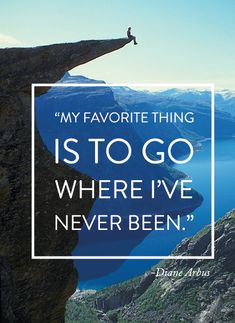 My favorite thing is to go where I've never been …
