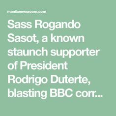 Sass Rogando Sasot, a known staunch supporter of President Rodrigo Duterte, blasting BBC correspondent Jonathan Head - Manila Newsroom