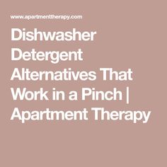Dishwasher Detergent Alternatives That Work in a Pinch The Cleaning Authority, Dishwasher Detergent, Hard Water, Natural Cleaning Products, Safe Food, Clean House, Apartment Therapy, Baking Soda, Homes