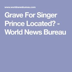 Grave For Singer Prince Located? - World News Bureau