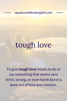 "English Conversation: Have you ever had a conversation where you gave someone some tough love? If you need to do it in the future, a great way to start the conversation is to say, ""I'm going to give you some tough love..."""
