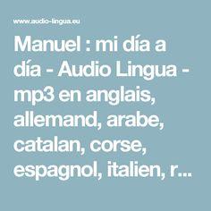 Manuel : mi día a día - Audio Lingua - mp3 en anglais, allemand, arabe, catalan, corse, espagnol, italien, russe, occitan, portugais, chinois et français