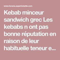 Kebab minceur sandwich grec Les kebabs n ont pas bonne réputation en raison de leur habituelle teneur en lipides et leur richesse en calories. Faites-vous plaisir en dégustant cette version diététique Ingrédients pour 1 personne : 1 pita 100 g de gi..
