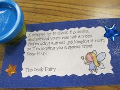 Desk fairy-  Sprinkle some glitter on their desk...I've done with my class each year, and they love it!