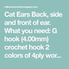 Cat Ears Back, side and front of ear. What you need: G hook (4.00mm) crochet hook 2 colors of 4ply worsted weight yarn (outside color ...