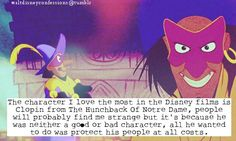 """""""The character I love the most in the Disney films is Clopin from The Hunchback Of Notre Dame, people will probably find me strange but it's because he was neither a good or bad character, all he wanted to do was protect his people at all costs."""" I never thought of it that way awwww now i love him even more!!!!!!!"""