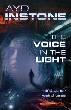 The Voice in the Light and other weird tales by Ayd Instone, http://www.amazon.co.uk/dp/190869310X/ref=cm_sw_r_pi_dp_IE0Zrb0KSC5S0