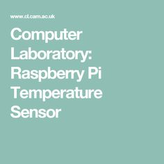 Computer Laboratory: Raspberry Pi Temperature Sensor