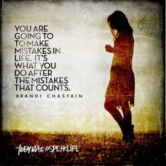 You are going to make mistakes in life.  It's what yo do after the mistakes that counts.  #tobymac #speaklife