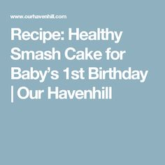 Recipe: Healthy Smash Cake for Baby's 1st Birthday   Our Havenhill