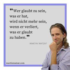 #Zitate #Sprüche #Weisheiten #Quotes Wer glaubt zu #sein, was er hat, wird nicht mehr sein, wenn er verliert, was er glaubt zu #haben.