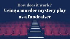 Did you know you could use a murder mystery play as a fundraiser? We'll show you how.