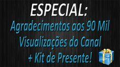 ESPECIAL - Agradecimentos aos 90 Mil Visualizações do Canal + Kit de Pre...