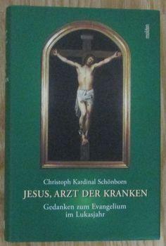 Jesus Arzt der Kranken * Gedanken zum Evangelium im Lukasjahr * Schönborn 2006