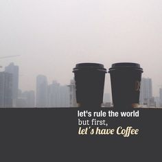 Let's rule the world, but first.. let's have coffee. #coffee #quotes