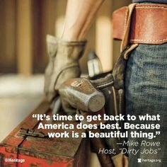 What America does best. Mike Rowe from Dirty Jobs Wisdom Meme, Patriotic Words, What Is Freedom, Mike Rowe, Heritage Foundation, Religion And Politics, Get Back To Work, American Freedom, Working People
