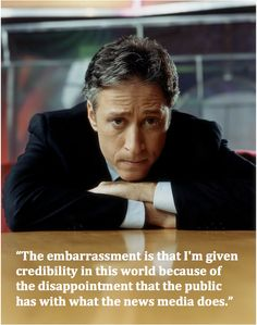 Jon Stewart has a point.  The news media is the propaganda arm of the administration. Usually I would say except Fox, but I am becoming suspicious.