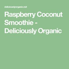 Raspberry Coconut Smoothie - Deliciously Organic