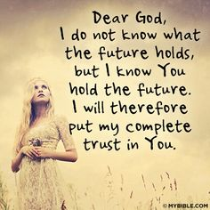Dear God, I do not know what the future holds, but I know you hold the future. I will therefore put my complete trust in you. #KWMinistries