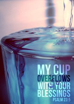 Psalm 23:5 You prepare a table before me in the presence of my enemies; You anoint my head with oil; My cup runs over