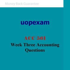 ACC 561 Week Three Accounting Questions