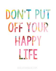 free printable {don't put off your happy life} - burlap and blue